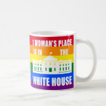 """A WOMAN'S PLACE IS IN THE WHITE HOUSE"" CLASSIC WHITE COFFEE MUG"