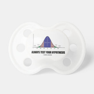 Always Test Your Hypothesis (Bell Curve Humor) Baby Pacifier