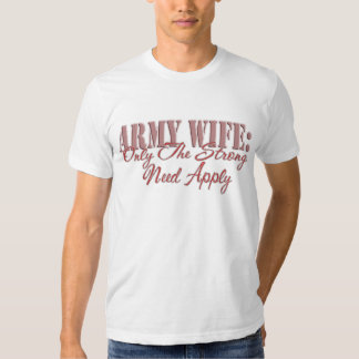 Army Wife Only The Strong Need Apply Shirts