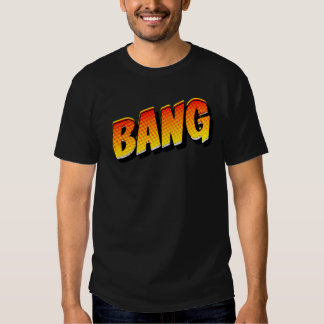 Bang T-Shirt. Tee Shirt