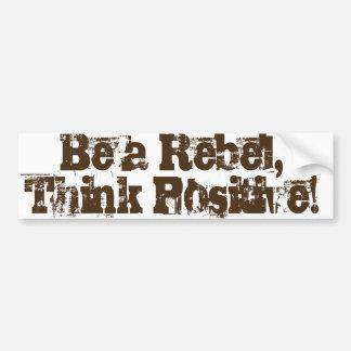 Be a Rebel, think positive! Bumper Sticker