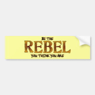 Be The Rebel You Think You Are Bumper Sticker