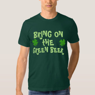Bring On The Green Beer Tee Shirts