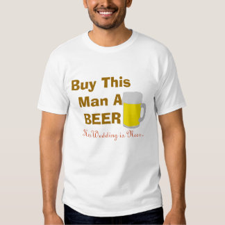 Buy This Man A Beer His Wedding is Near Tees