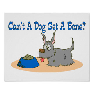 Can't A Dog Get A Bone Poster