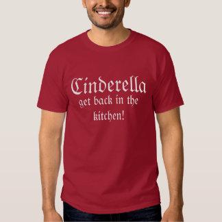 Cinderella, get back in the kitchen! shirt
