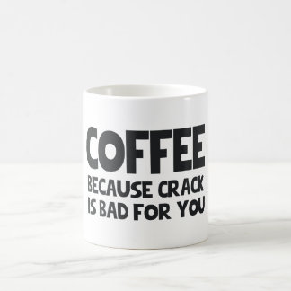 COFFEE BECAUSE CRACK IS BAD FOR YOU CLASSIC WHITE COFFEE MUG