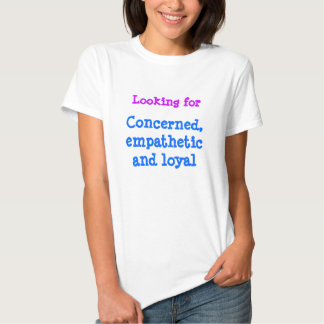 Concerned, empathetic, and loyal - regardless t-shirt