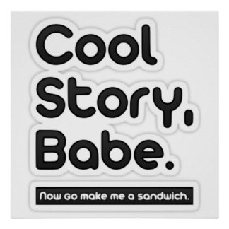 Cool Story Babe, Now Go Make Me a Sandwich -Poster Poster