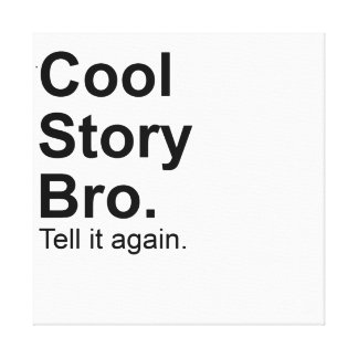 Cool Story Bro. tell it again  Gift canvas Stretched Canvas Print
