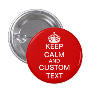 Create Your Own Keep Calm and Carry On Custom 1 Inch Round Button
