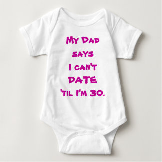 Dad says I can't date baby t-shirt
