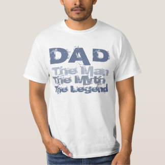 Dad... The Man, The Myth, The Legend T Shirt