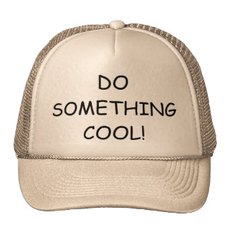 DO SOMETHING COOL! Truckers cap Trucker Hat