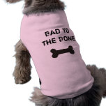 Dog-Bad to the Bone Doggie T Shirt
