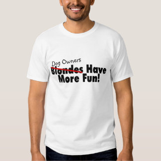 Dog Owners Have More Fun T Shirts