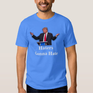 Donald Trump haters gonna hate Tee Shirts
