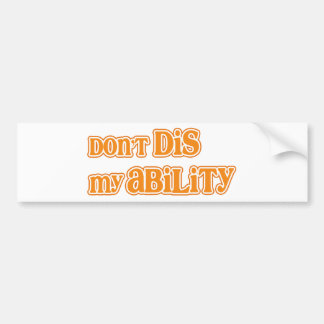 """Don't DIS my Ability"" Bumper Sticker"