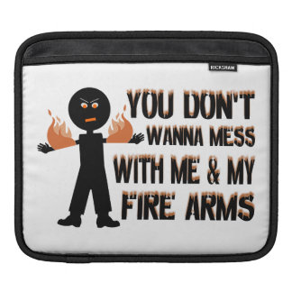 Don't Mess With My Fire Arms Sleeves For iPads