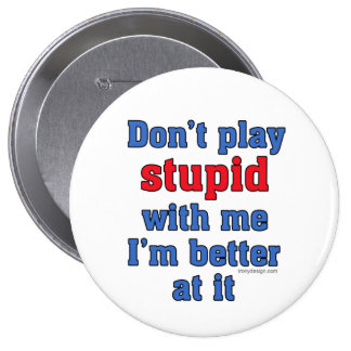 Don't Play Stupid Funny Saying 4 Inch Round Button