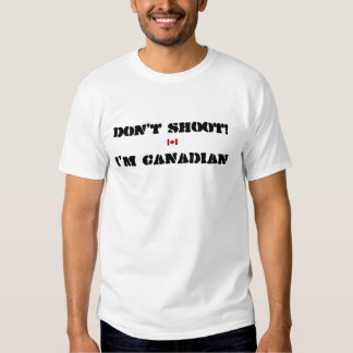 Don't Shoot I'm Canadian T Shirts