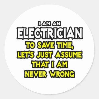 Electrician...Assume I Am Never Wrong Round Sticker