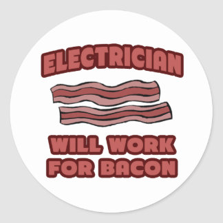 Electrician .. Will Work For Bacon Round Sticker