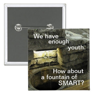 Enough youth ...How about a Fountain of SMART 2 Inch Square Button