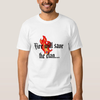 Fire will save the clan t shirt