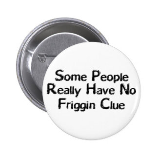 Friggin Clue 2 Inch Round Button
