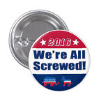 """Funny """"We're All Screwed""""   Campaign 2016 1 Inch Round Button"""