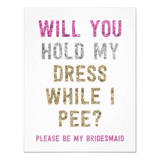 "Glitter Hold My Dress While I Pee | Bridesmaid 4.25"" X 5.5"" Invitation Card"