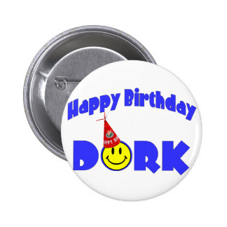 Happy Birthday Dork 2 Inch Round Button