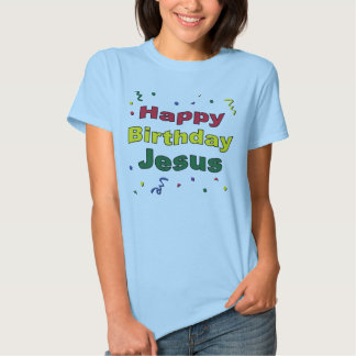 Happy Birthday Jesus Tshirts