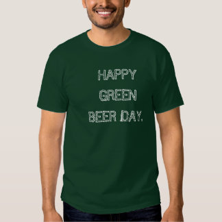 HAPPY GREEN BEER DAY. T SHIRT