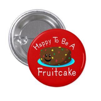 Happy to be a Fruitcake 1 Inch Round Button