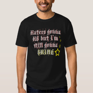 Haters Gonna H8 but I'm still gonnna SHINE Tee Shirts
