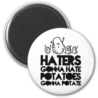Haters gonna hate, potatoes gonna potate 2 inch round magnet