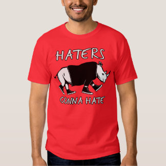 HATERS GONNA HATE RHINO SHIRT