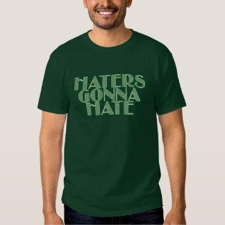 Haters Gonna Hate Shirts