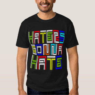 Haters Gonna Hate -- T-Shirt