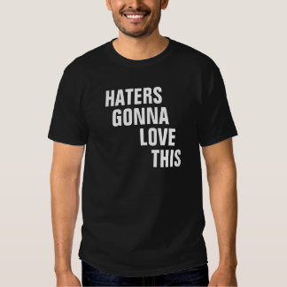 Haters Gonna Love This Shirt