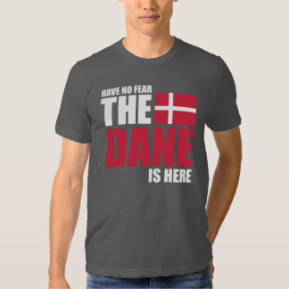 Have No Fear, The Dane Is Here Funny Shirt
