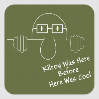 Here Before Here Was Cool - Kilroy Square Sticker
