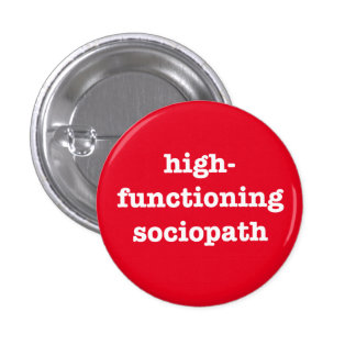 """HIGH-FUNCTIONING SOCIOPATH"" 1 INCH ROUND BUTTON"