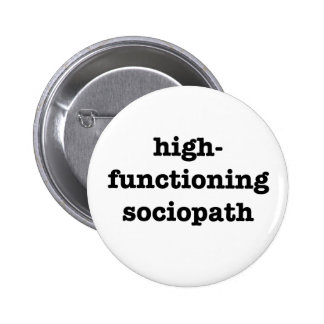 """HIGH-FUNCTIONING SOCIOPATH"" 2.25-inch 2 Inch Round Button"