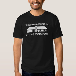 Housekeepers Do It... In The Bedroom. T-shirts