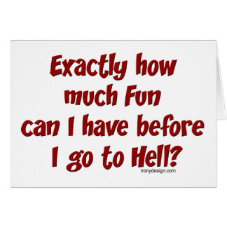 How Much Fun Before Hell? Greeting Card