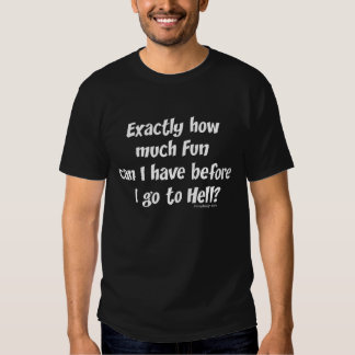 How Much Fun Before Hell? Shirts
