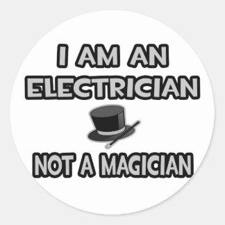 I Am An Electrician ... Not A Magician Round Sticker